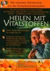 Dr. Ulrich Fricke: Heilen mit Vitalstoffen: Wie Sie Krankheiten für immer besiegen mit Vitaminen, Mineralstoffen und Nahrungsergänzungsmitteln - verblüffend einfach und zuverlässig