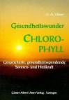 G.A. Ulmer: Gesundheitswunder Chlorophyll: Gespeicherte, gesundheitsspendende Sonnen- und Heilkraft